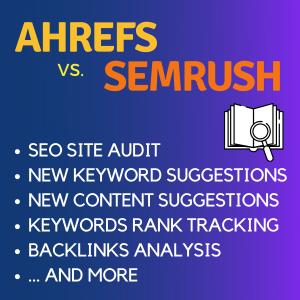 Ahrefs vs. SEMrush - Best SEO Tools